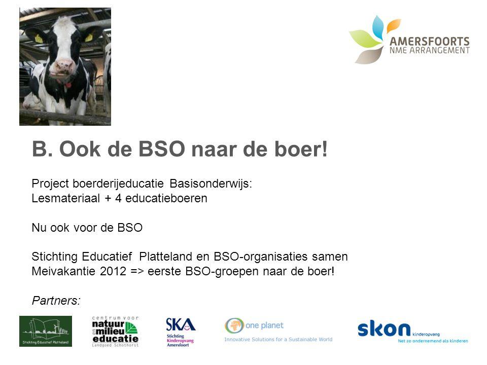 B.Ook de BSO naar de boer! Project boerderijeducatie Basisonderwijs: Lesmateriaal + 4 educatieboeren Nu ook voor de BSO Stichting Educatief Platteland