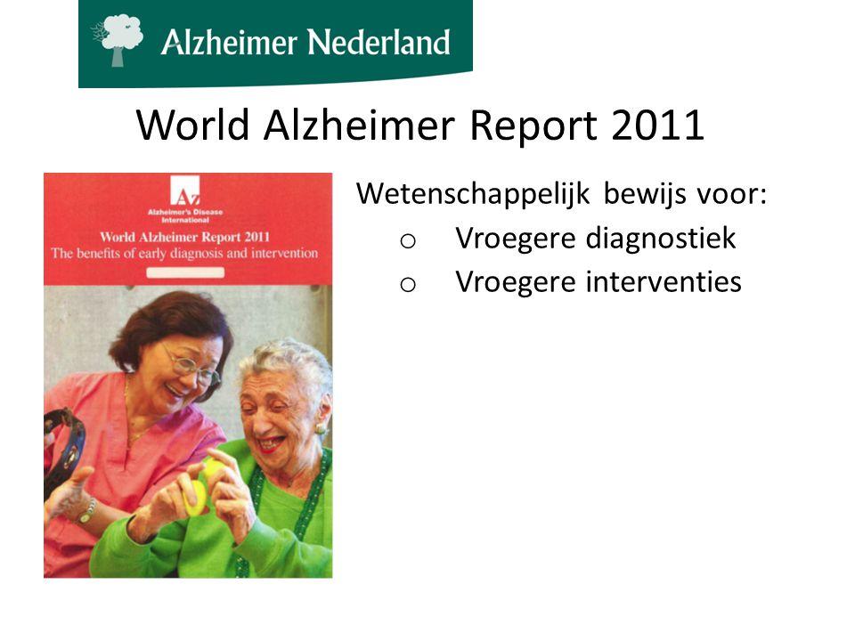 World Alzheimer Report 2011 Wetenschappelijk bewijs voor: o Vroegere diagnostiek o Vroegere interventies