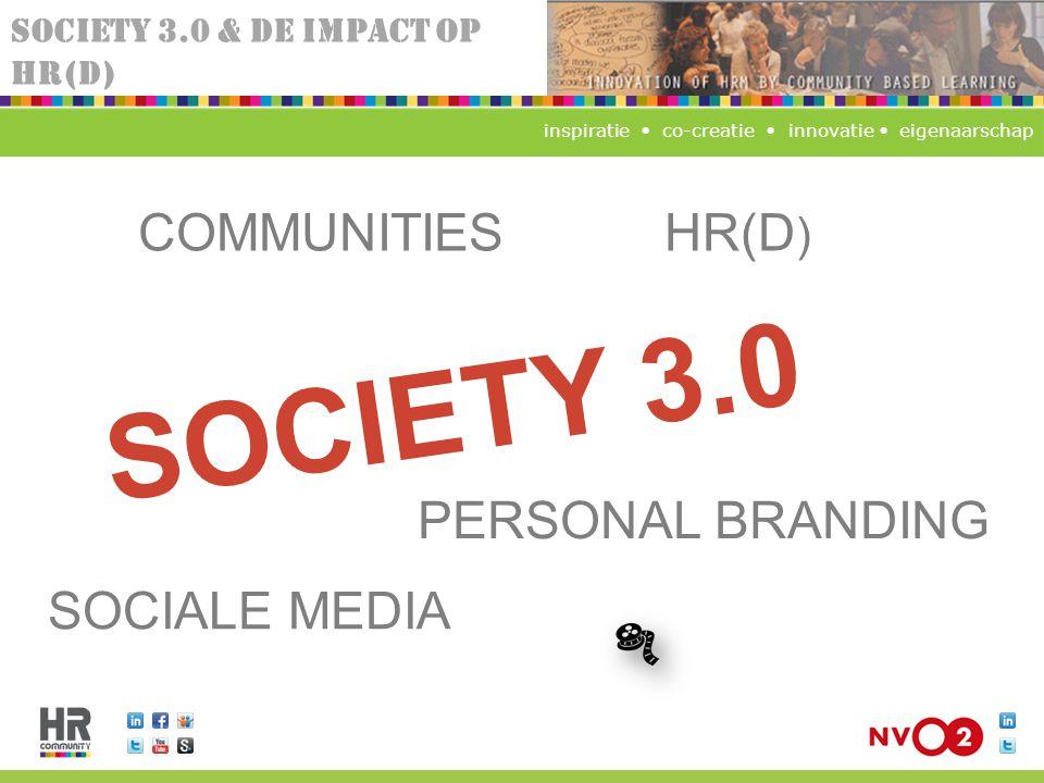 SOCIETY 3.0 & DE IMPACT OP HR(D) SOCIETY 3.0 HR(D ) COMMUNITIES SOCIALE MEDIA PERSONAL BRANDING inspiratie co-creatie innovatie eigenaarschap