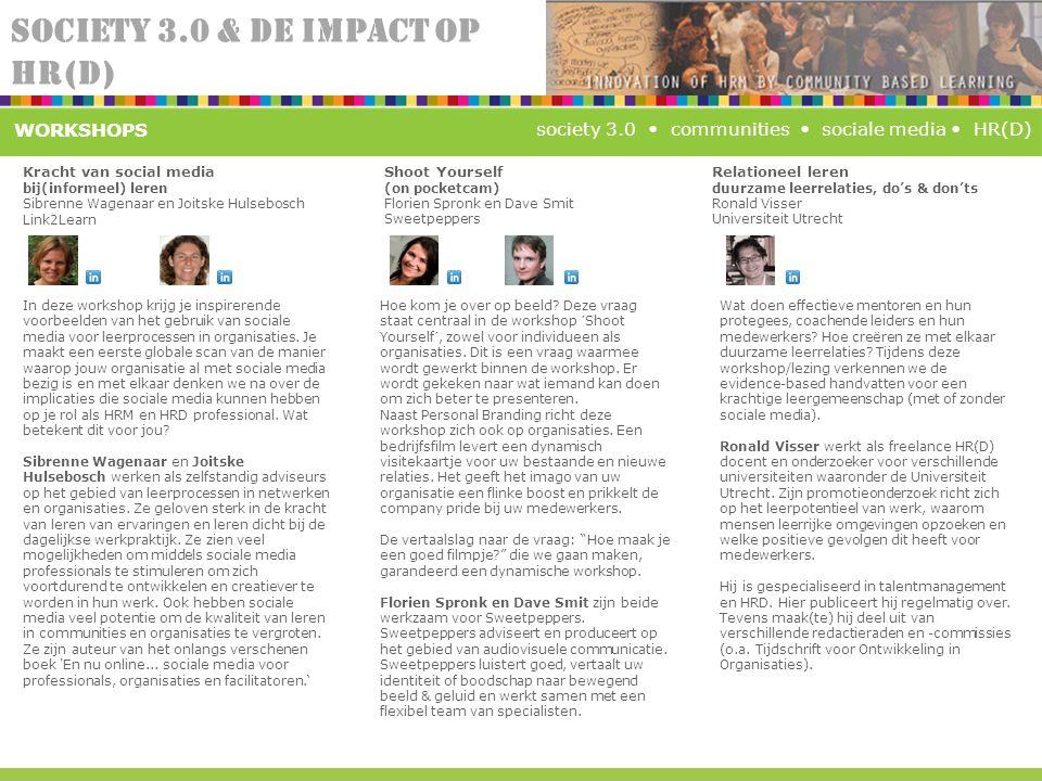 SOCIETY 3.0 & DE IMPACT OP HR(D) society 3.0 communities sociale media HR(D) WORKSHOPS In deze workshop krijg je inspirerende voorbeelden van het gebr