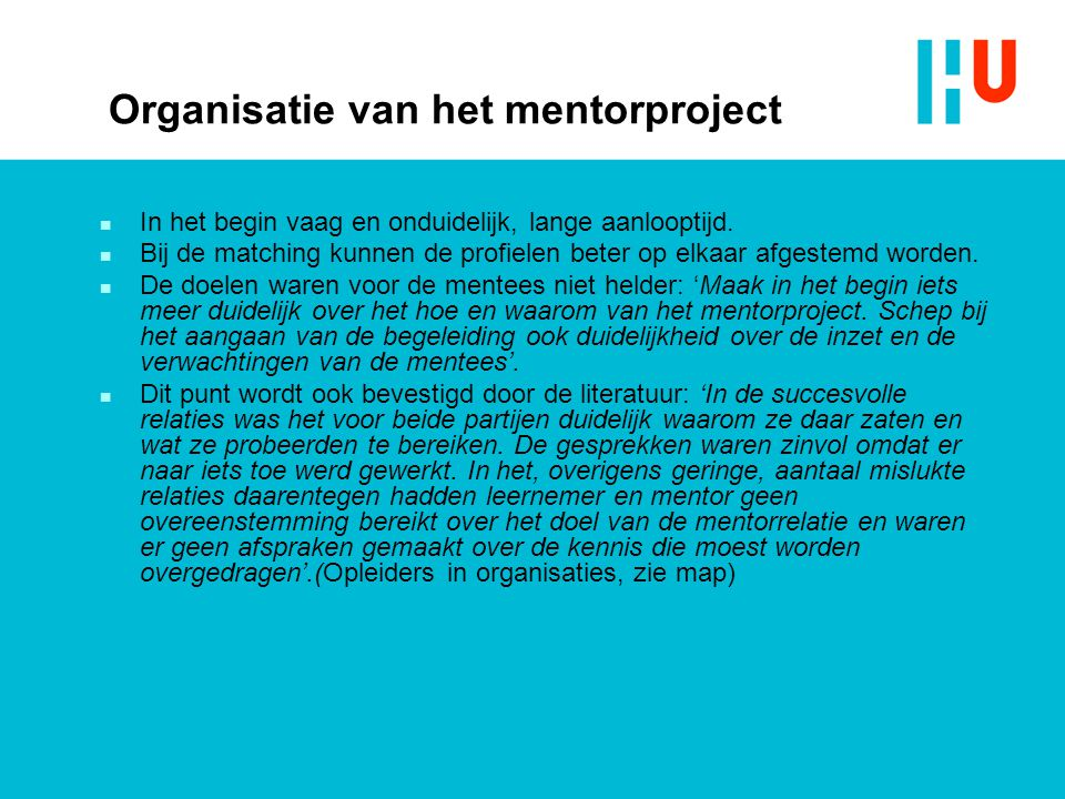 Organisatie van het mentorproject n In het begin vaag en onduidelijk, lange aanlooptijd.