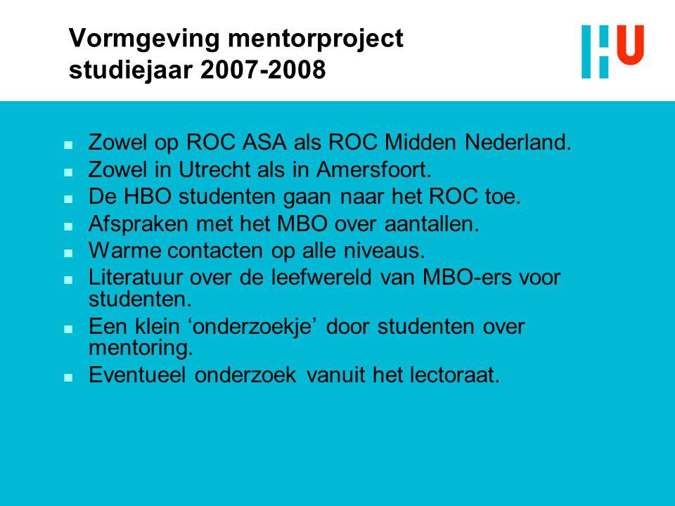 Vormgeving mentorproject studiejaar 2007-2008 n Zowel op ROC ASA als ROC Midden Nederland.