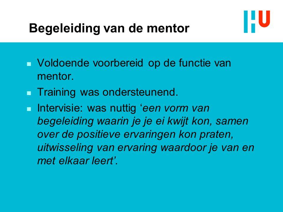 Begeleiding van de mentor n Voldoende voorbereid op de functie van mentor.