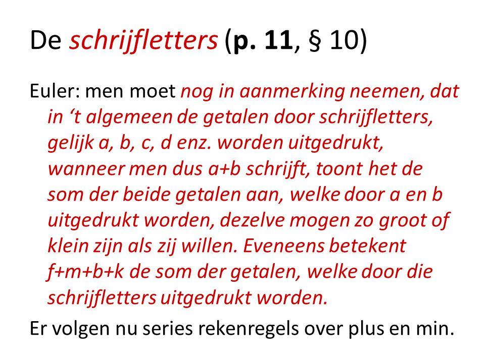 De schrijfletters (p. 11, § 10) Euler: men moet nog in aanmerking neemen, dat in 't algemeen de getalen door schrijfletters, gelijk a, b, c, d enz. wo