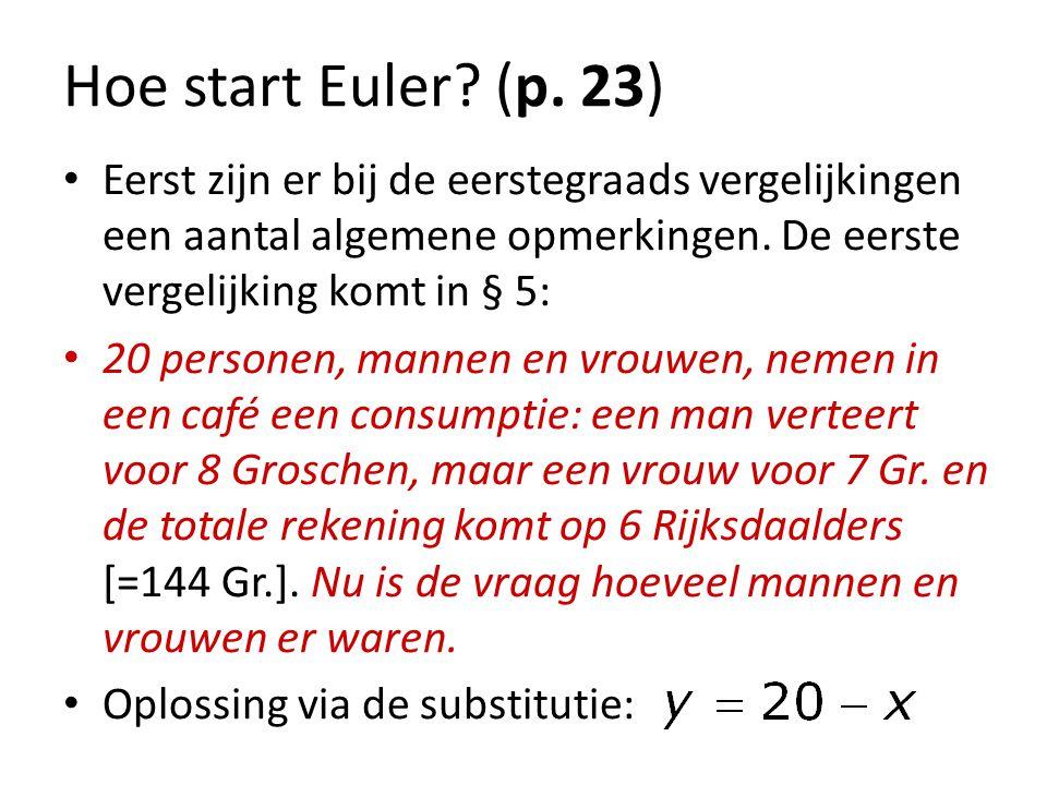 Hoe start Euler? (p. 23) Eerst zijn er bij de eerstegraads vergelijkingen een aantal algemene opmerkingen. De eerste vergelijking komt in § 5: 20 pers