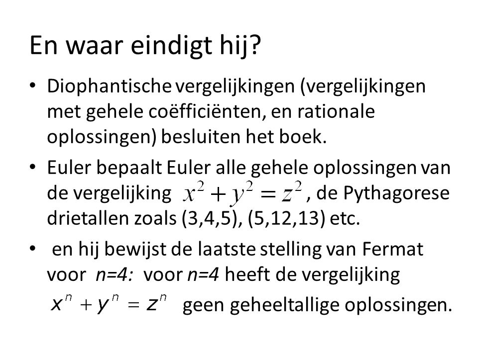 En waar eindigt hij? Diophantische vergelijkingen (vergelijkingen met gehele coëfficiënten, en rationale oplossingen) besluiten het boek. Euler bepaal
