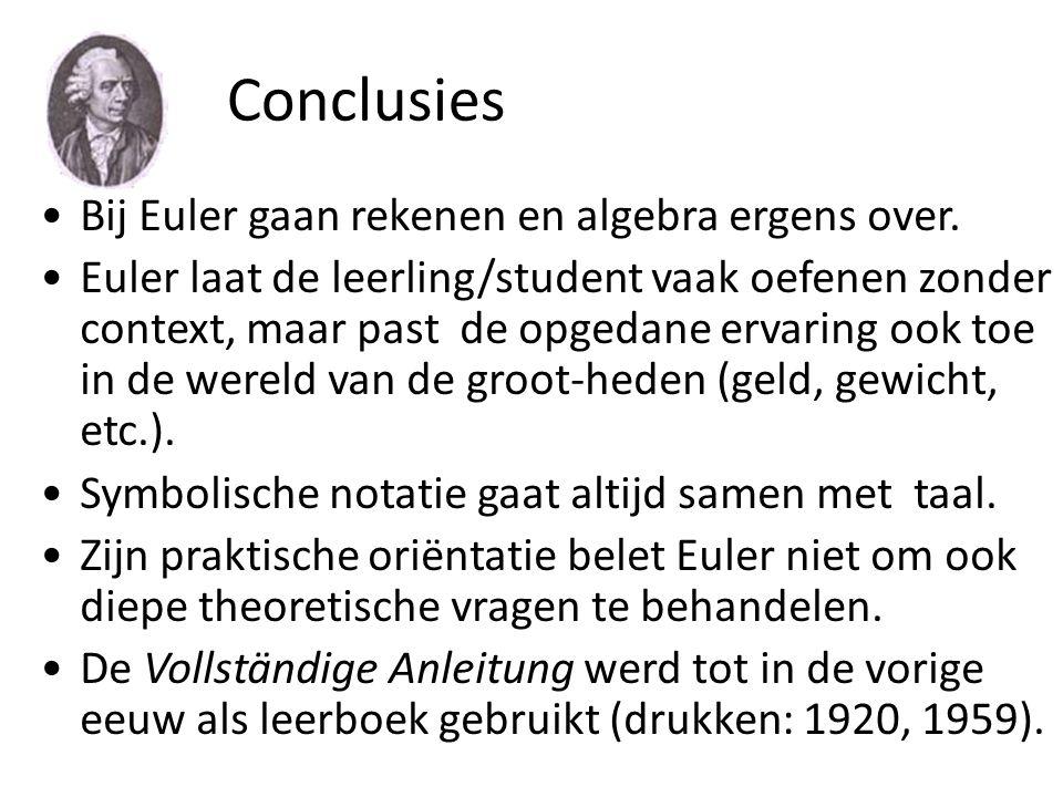 Conclusies Bij Euler gaan rekenen en algebra ergens over. Euler laat de leerling/student vaak oefenen zonder context, maar past de opgedane ervaring o