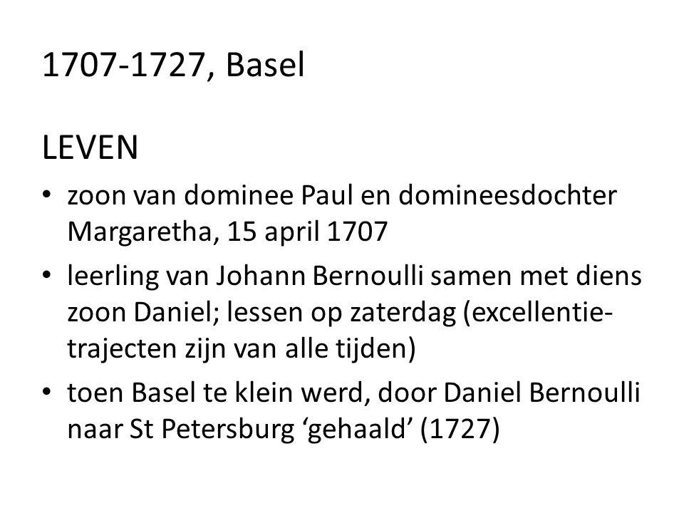1707-1727, Basel LEVEN zoon van dominee Paul en domineesdochter Margaretha, 15 april 1707 leerling van Johann Bernoulli samen met diens zoon Daniel; l