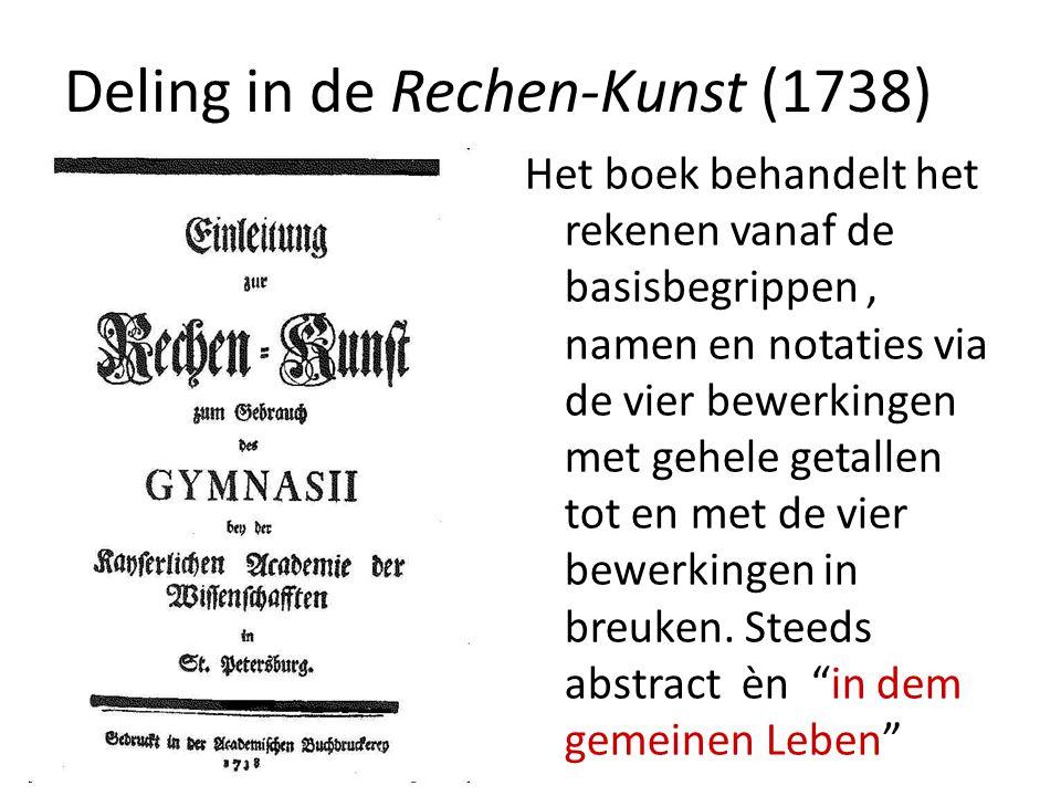 Deling in de Rechen-Kunst (1738) Het boek behandelt het rekenen vanaf de basisbegrippen, namen en notaties via de vier bewerkingen met gehele getallen