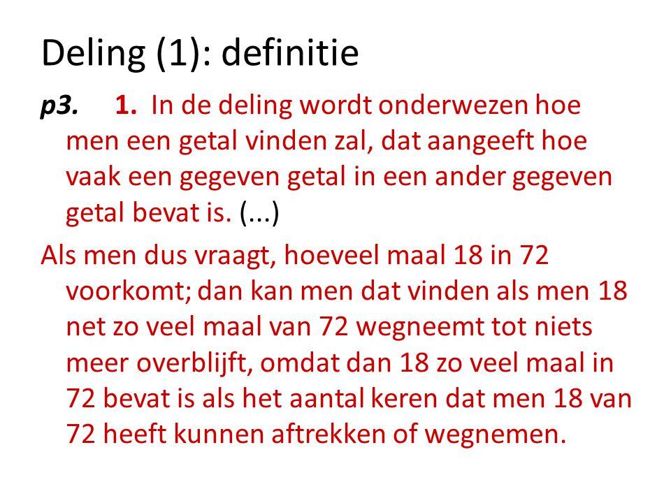 Deling (1): definitie p3. 1. In de deling wordt onderwezen hoe men een getal vinden zal, dat aangeeft hoe vaak een gegeven getal in een ander gegeven