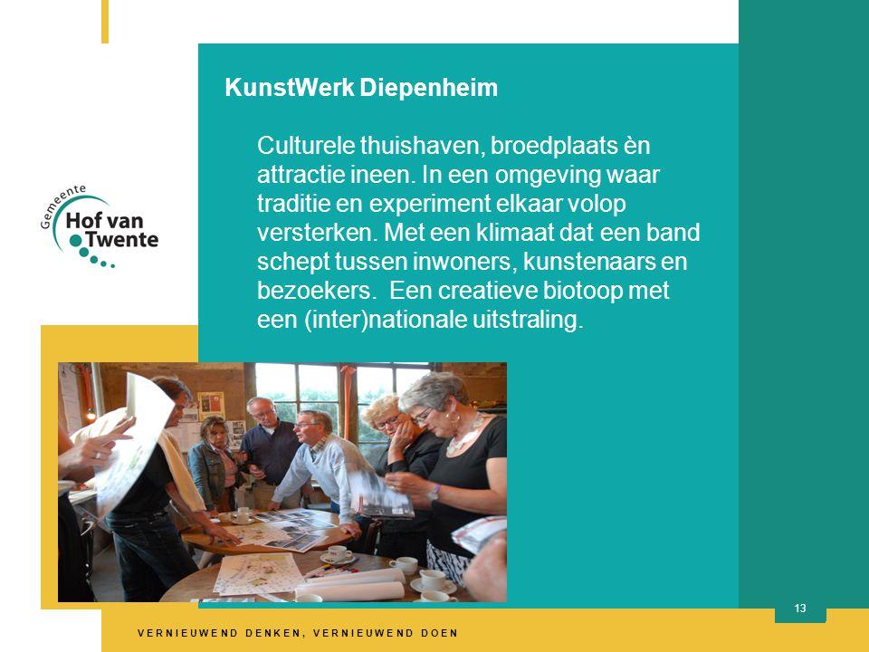 V E R N I E U W E N D D E N K E N, V E R N I E U W E N D D O E N 13 KunstWerk Diepenheim Culturele thuishaven, broedplaats èn attractie ineen.