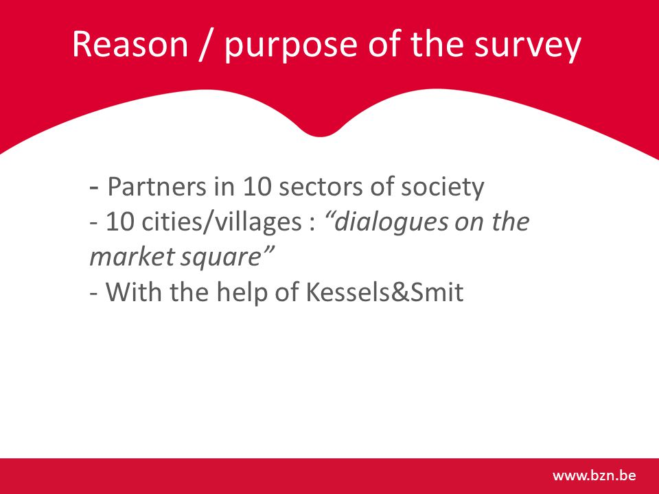 Reason / purpose of the survey   - Partners in 10 sectors of society - 10 cities/villages : dialogues on the market square - With the help of Kessels&Smit