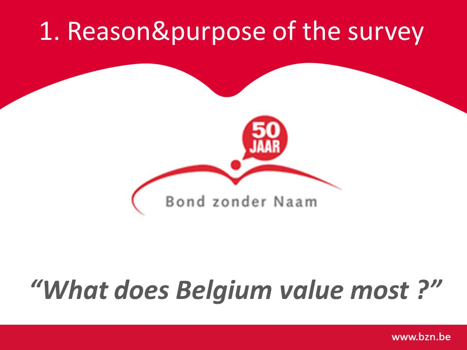 1. Reason&purpose of the survey   What does Belgium value most