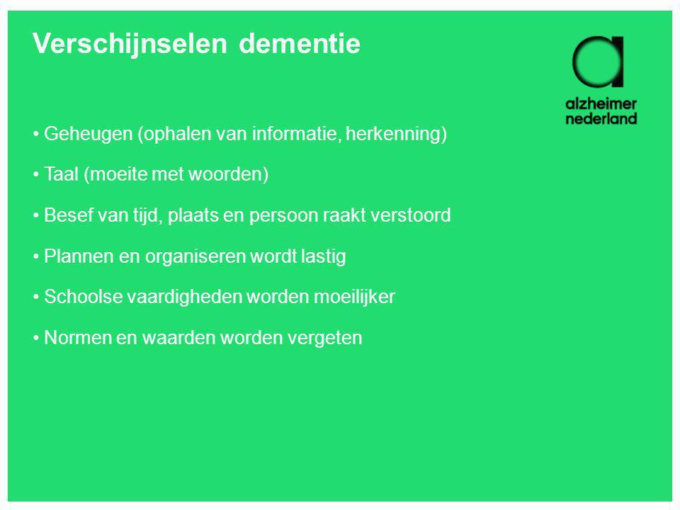 Verschijnselen dementie Geheugen (ophalen van informatie, herkenning) Taal (moeite met woorden) Besef van tijd, plaats en persoon raakt verstoord Plan
