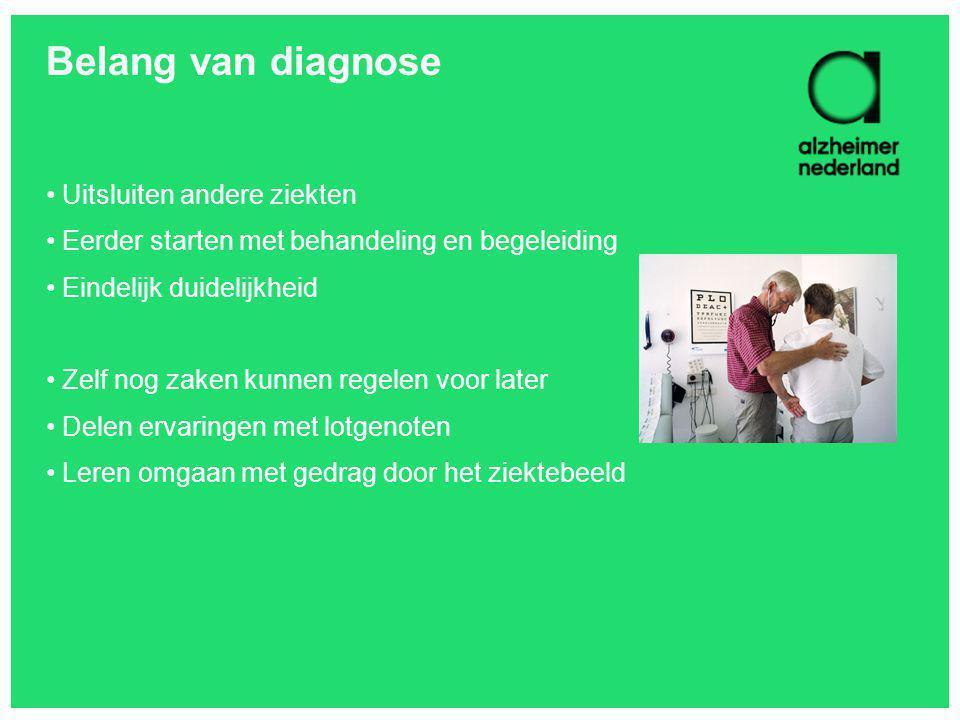 Belang van diagnose Uitsluiten andere ziekten Eerder starten met behandeling en begeleiding Eindelijk duidelijkheid Zelf nog zaken kunnen regelen voor