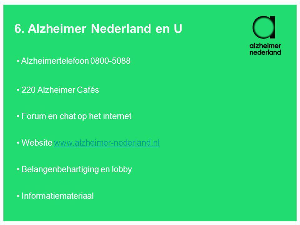 6. Alzheimer Nederland en U Alzheimertelefoon 0800-5088 220 Alzheimer Cafés Forum en chat op het internet Website www.alzheimer-nederland.nl www.alzhe