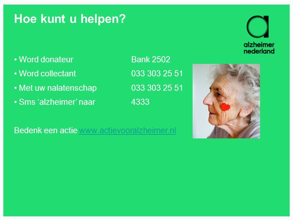 Hoe kunt u helpen? Word donateurBank 2502 Word collectant033 303 25 51 Met uw nalatenschap033 303 25 51 Sms 'alzheimer' naar 4333 Bedenk een actie www