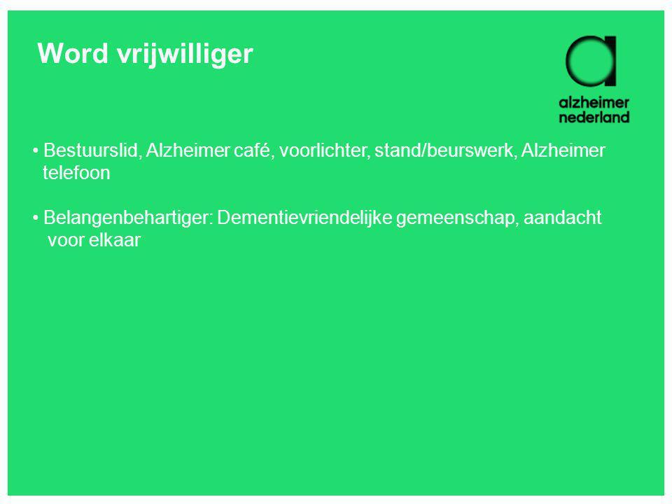 Word vrijwilliger Bestuurslid, Alzheimer café, voorlichter, stand/beurswerk, Alzheimer telefoon Belangenbehartiger: Dementievriendelijke gemeenschap,