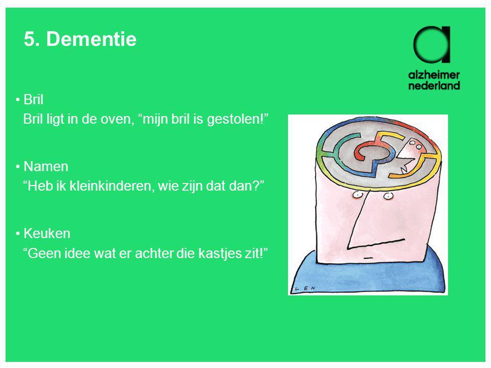 Verschijnselen dementie Geheugen (ophalen van informatie, herkenning) Taal (moeite met woorden) Besef van tijd, plaats en persoon raakt verstoord Plannen en organiseren wordt lastig Schoolse vaardigheden worden moeilijker Normen en waarden worden vergeten