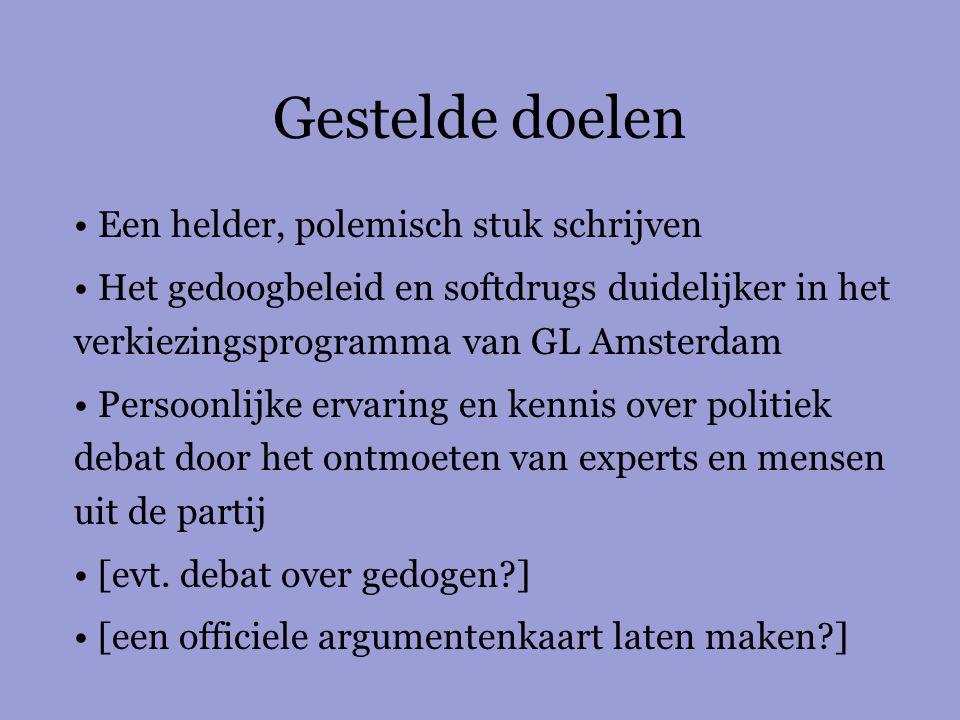 Gestelde doelen Een helder, polemisch stuk schrijven Het gedoogbeleid en softdrugs duidelijker in het verkiezingsprogramma van GL Amsterdam Persoonlij