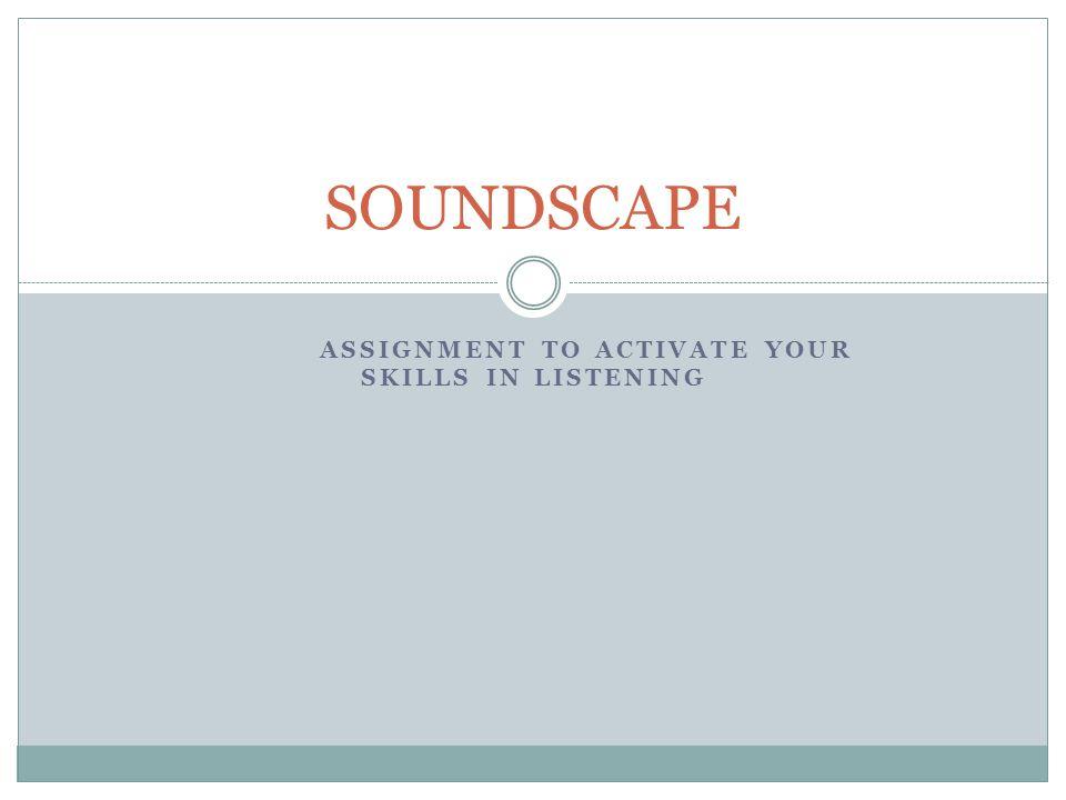 ASSIGNMENT TO ACTIVATE YOUR SKILLS IN LISTENING SOUNDSCAPE