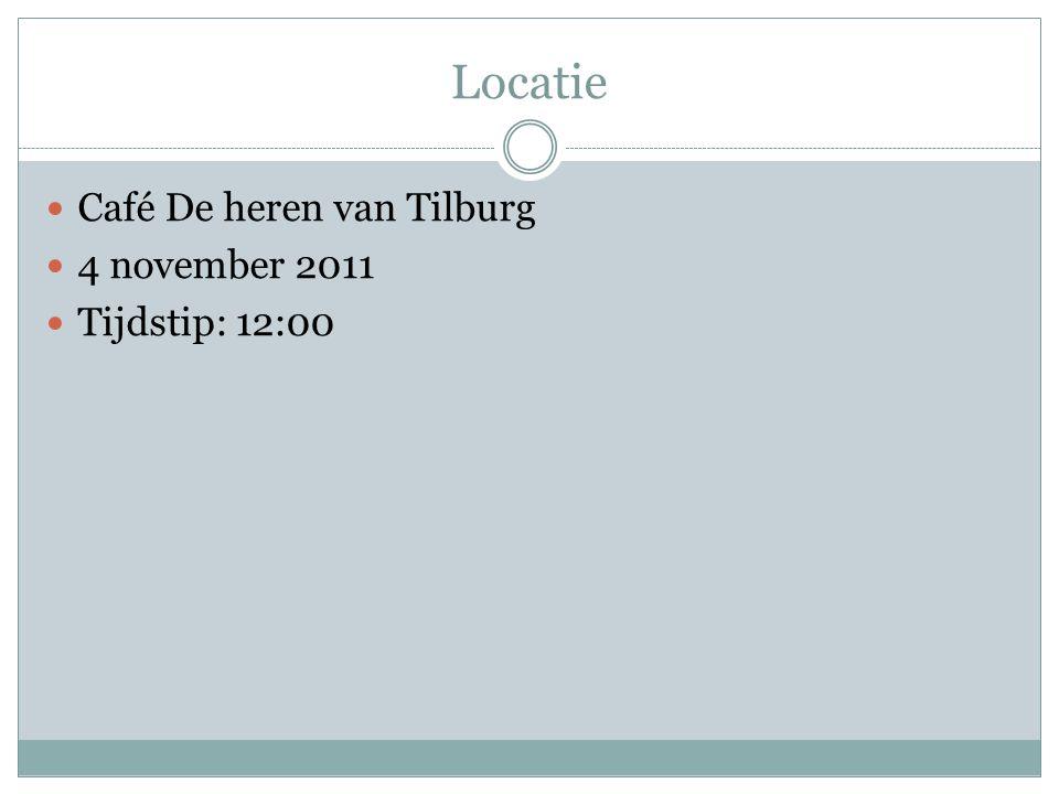 Locatie Café De heren van Tilburg 4 november 2011 Tijdstip: 12:00