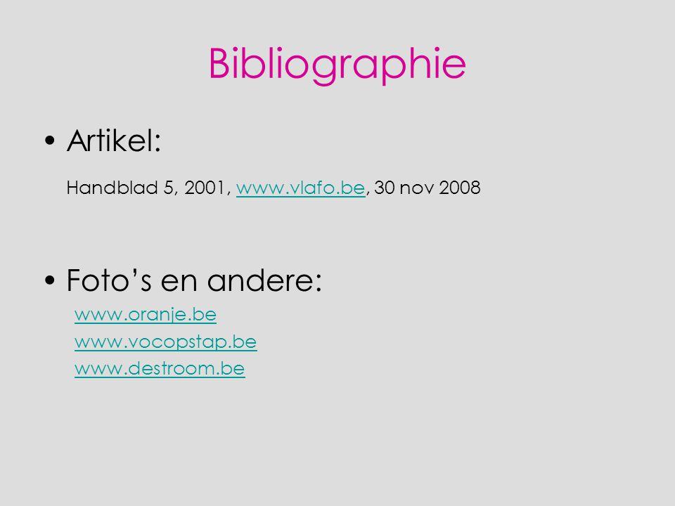 Bibliographie Artikel: Handblad 5, 2001, www.vlafo.be, 30 nov 2008www.vlafo.be Foto's en andere: www.oranje.be www.vocopstap.be www.destroom.be