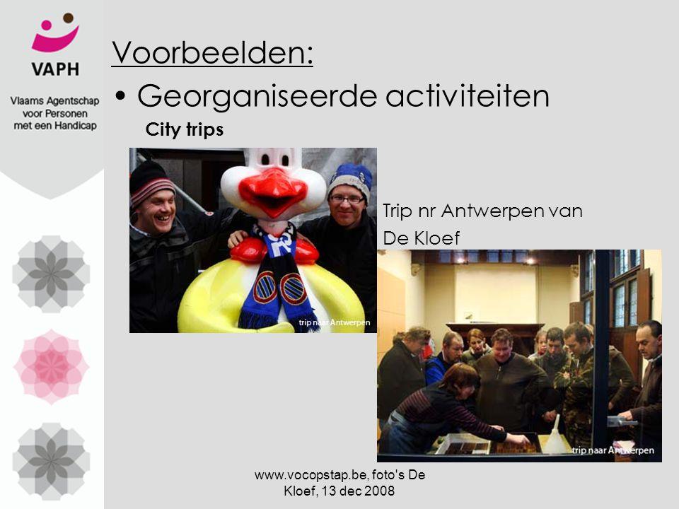 www.vocopstap.be, foto s De Kloef, 13 dec 2008 Voorbeelden: Georganiseerde activiteiten City trips Trip nr Antwerpen van De Kloef