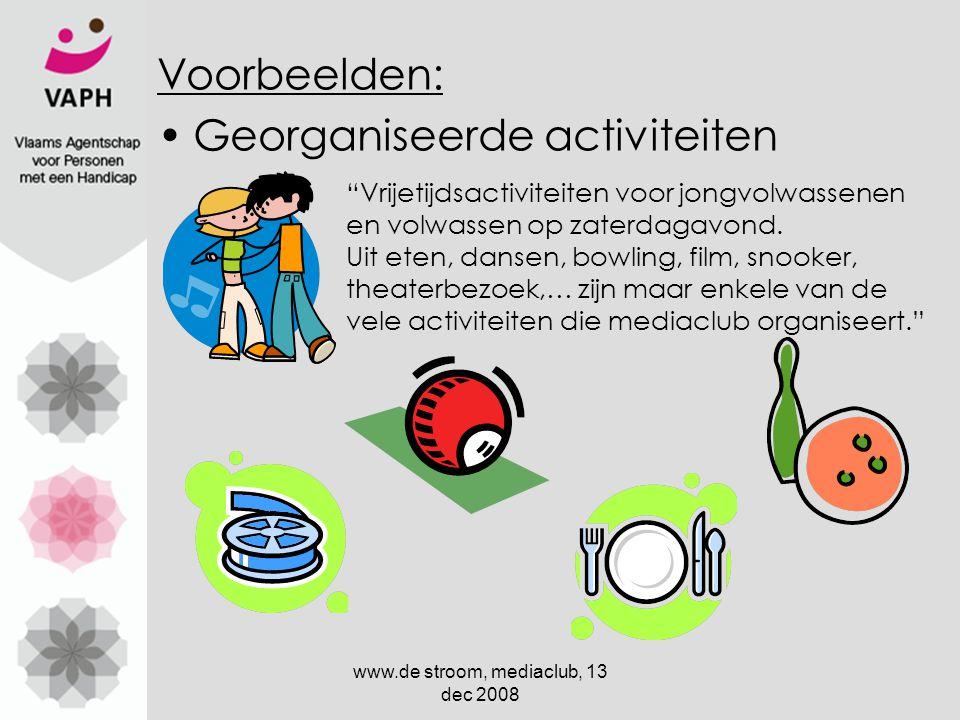 www.de stroom, mediaclub, 13 dec 2008 Voorbeelden: Georganiseerde activiteiten Vrijetijdsactiviteiten voor jongvolwassenen en volwassen op zaterdagavond.