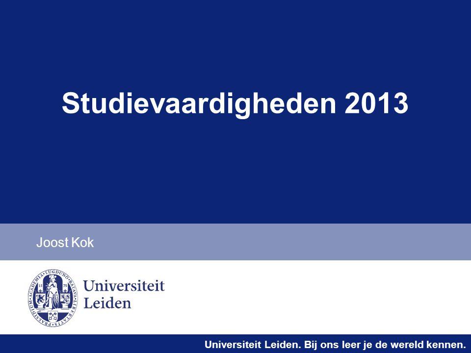 Universiteit Leiden. Bij ons leer je de wereld kennen. Studievaardigheden 2013 Joost Kok