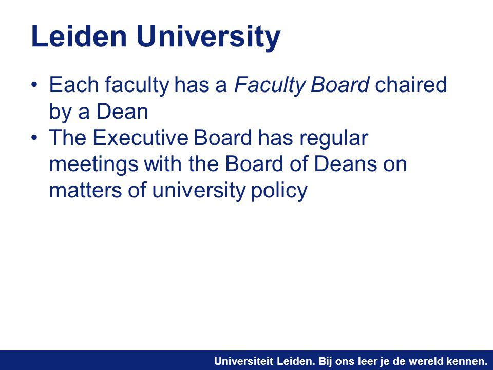 Universiteit Leiden. Bij ons leer je de wereld kennen. Leiden University Each faculty has a Faculty Board chaired by a Dean The Executive Board has re