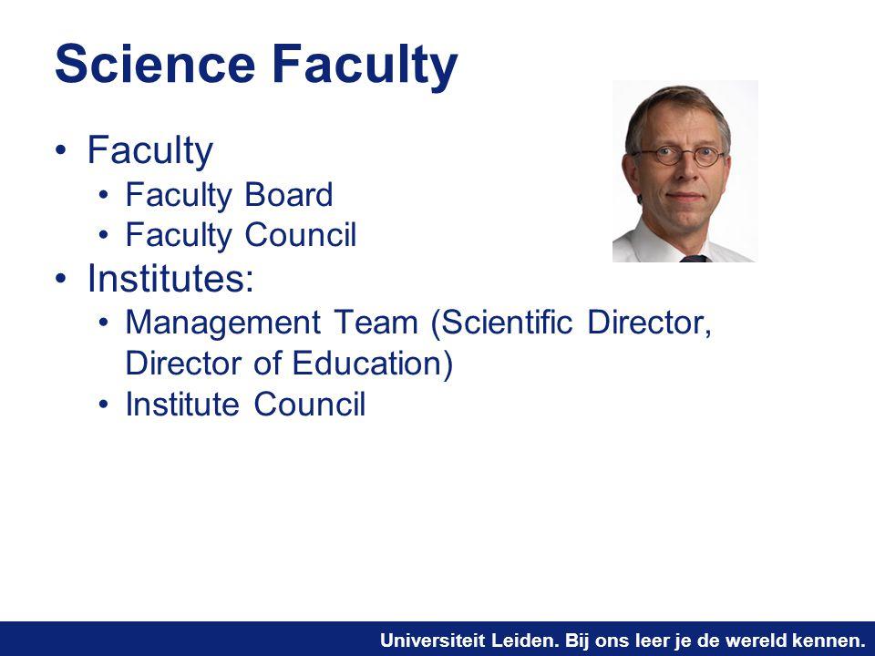 Universiteit Leiden. Bij ons leer je de wereld kennen. Science Faculty Faculty Faculty Board Faculty Council Institutes: Management Team (Scientific D