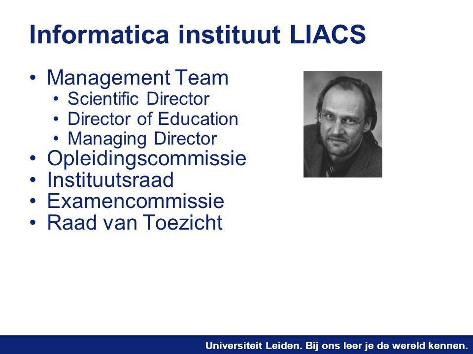 Universiteit Leiden. Bij ons leer je de wereld kennen. Informatica instituut LIACS Management Team Scientific Director Director of Education Managing