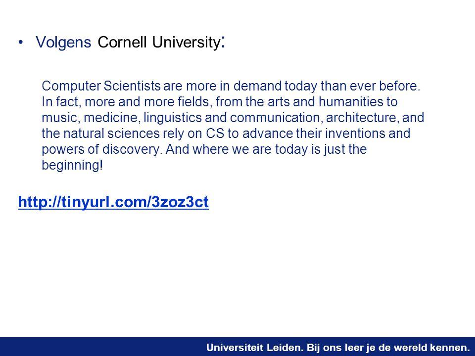 Universiteit Leiden. Bij ons leer je de wereld kennen. Volgens Cornell University : Computer Scientists are more in demand today than ever before. In