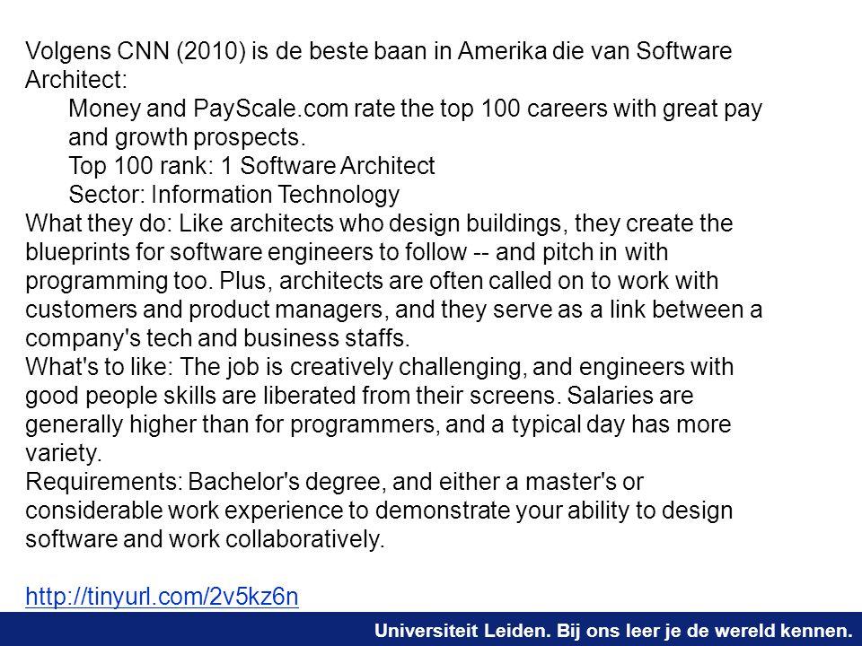 Universiteit Leiden. Bij ons leer je de wereld kennen. Volgens CNN (2010) is de beste baan in Amerika die van Software Architect: Money and PayScale.c