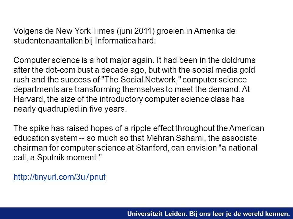 Universiteit Leiden. Bij ons leer je de wereld kennen. Volgens de New York Times (juni 2011) groeien in Amerika de studentenaantallen bij Informatica