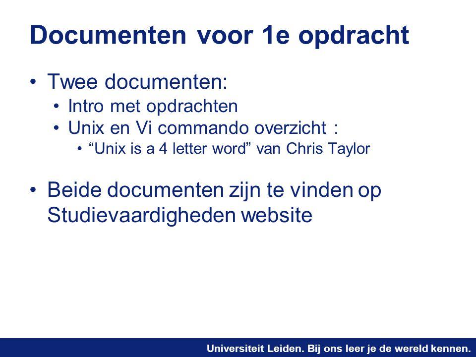 Universiteit Leiden. Bij ons leer je de wereld kennen. Documenten voor 1e opdracht Twee documenten: Intro met opdrachten Unix en Vi commando overzicht
