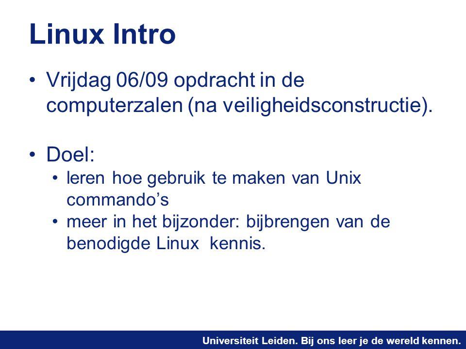 Universiteit Leiden. Bij ons leer je de wereld kennen. Linux Intro Vrijdag 06/09 opdracht in de computerzalen (na veiligheidsconstructie). Doel: leren