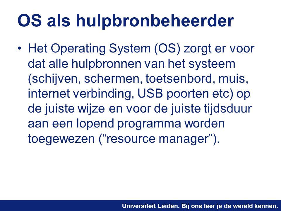Universiteit Leiden. Bij ons leer je de wereld kennen. OS als hulpbronbeheerder Het Operating System (OS) zorgt er voor dat alle hulpbronnen van het s