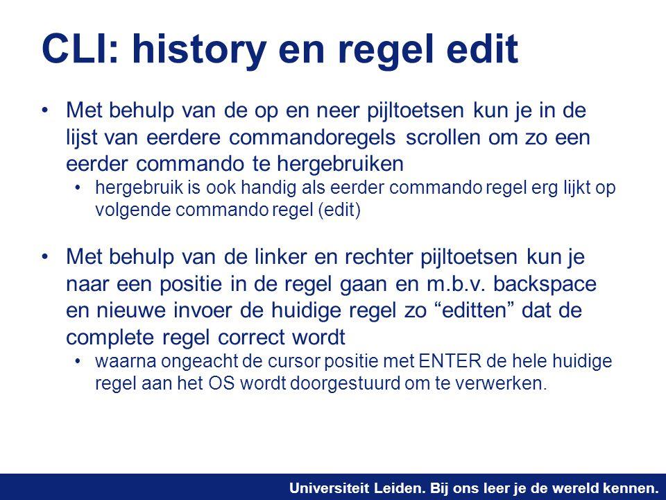 Universiteit Leiden. Bij ons leer je de wereld kennen. CLI: history en regel edit Met behulp van de op en neer pijltoetsen kun je in de lijst van eerd