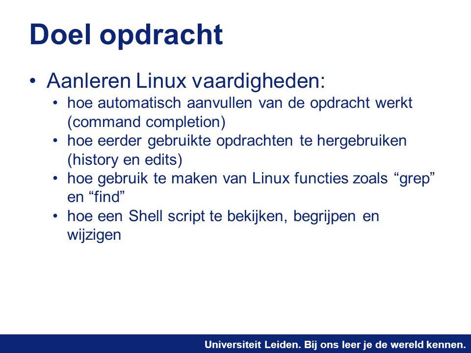 Universiteit Leiden. Bij ons leer je de wereld kennen. Doel opdracht Aanleren Linux vaardigheden: hoe automatisch aanvullen van de opdracht werkt (com