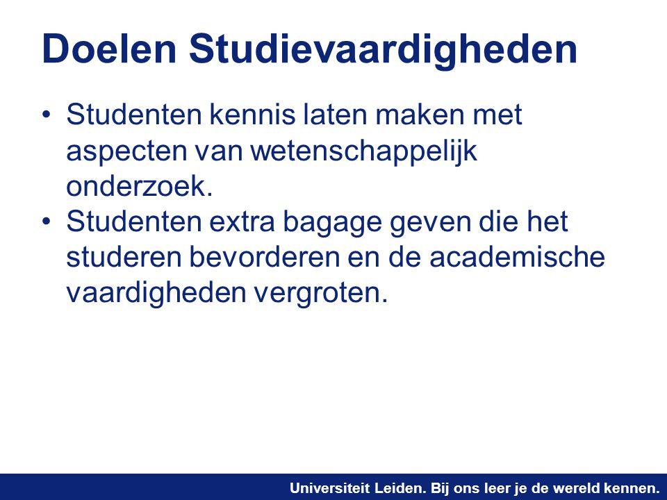 Universiteit Leiden. Bij ons leer je de wereld kennen. Doelen Studievaardigheden Studenten kennis laten maken met aspecten van wetenschappelijk onderz
