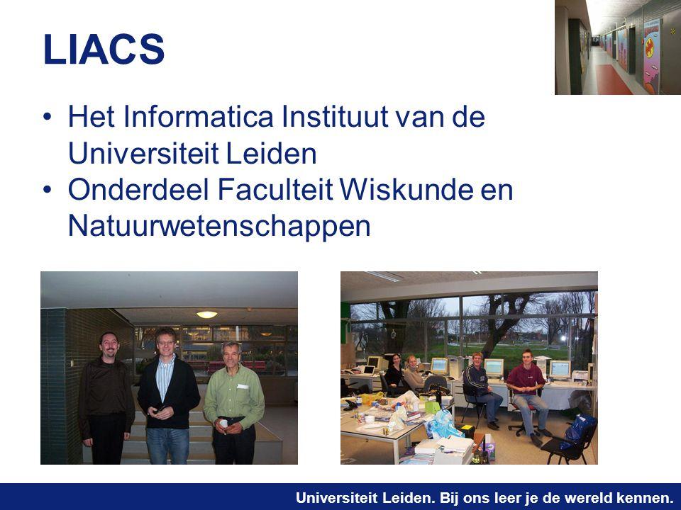 Universiteit Leiden. Bij ons leer je de wereld kennen. LIACS Het Informatica Instituut van de Universiteit Leiden Onderdeel Faculteit Wiskunde en Natu