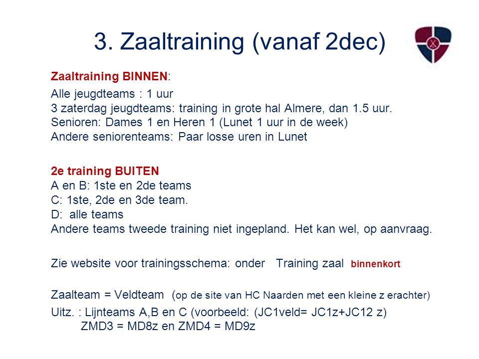 3. Zaaltraining (vanaf 2dec) Zaaltraining BINNEN: Alle jeugdteams : 1 uur 3 zaterdag jeugdteams: training in grote hal Almere, dan 1.5 uur. Senioren: