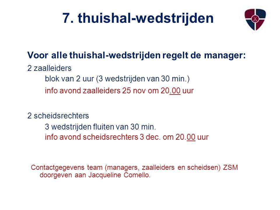 7. thuishal-wedstrijden Voor alle thuishal-wedstrijden regelt de manager: 2 zaalleiders blok van 2 uur (3 wedstrijden van 30 min.) info avond zaalleid