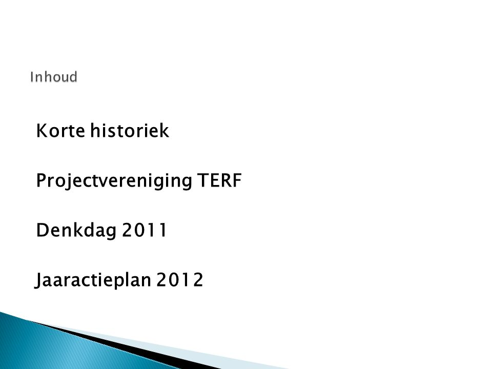 Korte historiek Projectvereniging TERF Denkdag 2011 Jaaractieplan 2012