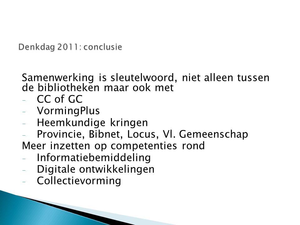 Samenwerking is sleutelwoord, niet alleen tussen de bibliotheken maar ook met - CC of GC - VormingPlus - Heemkundige kringen - Provincie, Bibnet, Locus, Vl.