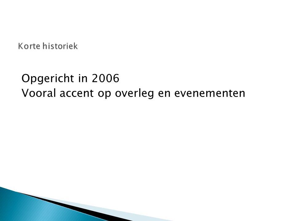 Opgericht in 2006 Vooral accent op overleg en evenementen