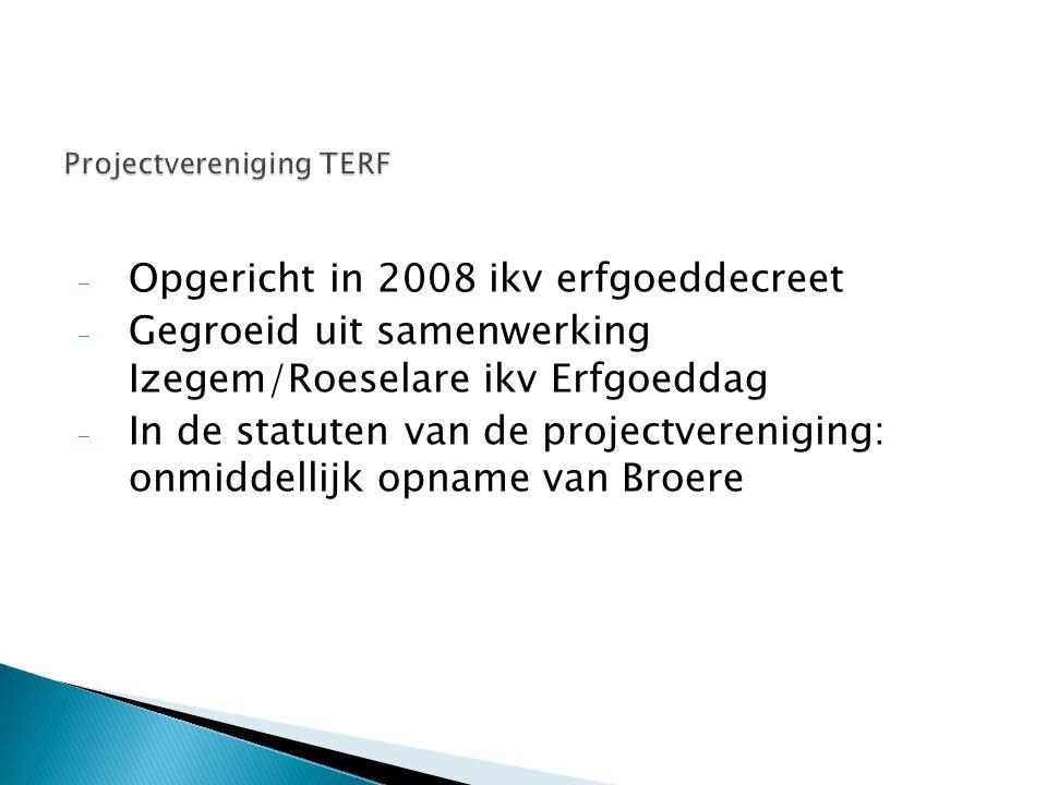 - Opgericht in 2008 ikv erfgoeddecreet - Gegroeid uit samenwerking Izegem/Roeselare ikv Erfgoeddag - In de statuten van de projectvereniging: onmiddel
