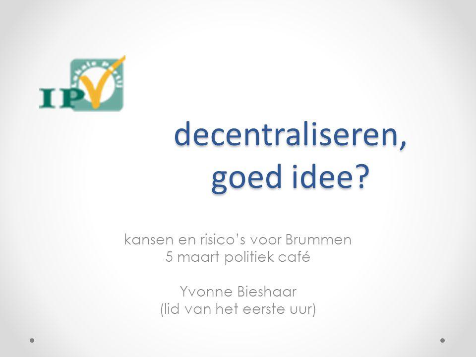 decentraliseren, goed idee? kansen en risico's voor Brummen 5 maart politiek café Yvonne Bieshaar (lid van het eerste uur)
